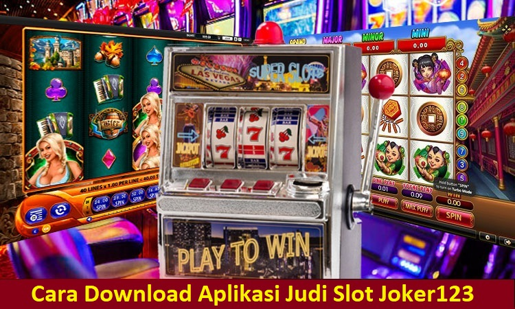 Cara Download Aplikasi Judi Slot Joker123